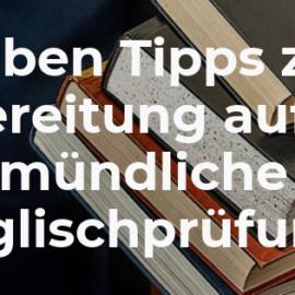 Sieben Tipps zur Vorbereitung auf eine mündliche Englischprüfung