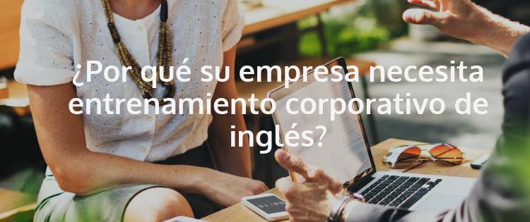 ¿Por qué su empresa necesita entrenamiento corporativo de inglés?